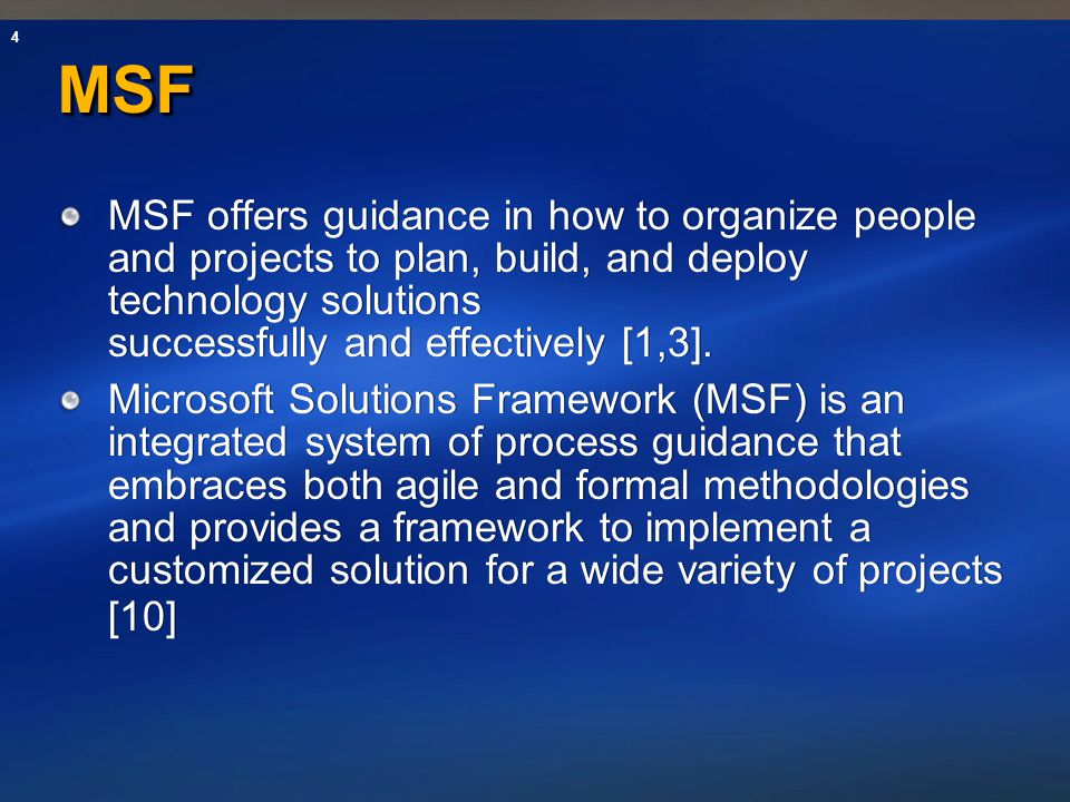 MSF MSF offers guidance in how to organize people and projects to plan, build, and deploy technology solutions successfully and effectively [1,3].